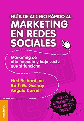 Guía de acceso rápido al marketing en redes sociales: Marketing De Alto Impacto Y Bajo Costo Que Sí Funciona