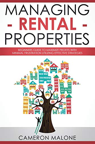 Real Estate Investing Books! - Managing Rental Properties: Beginners Guide to Maximize Profits with Minimal Frustration Utilizing Effective Strategies
