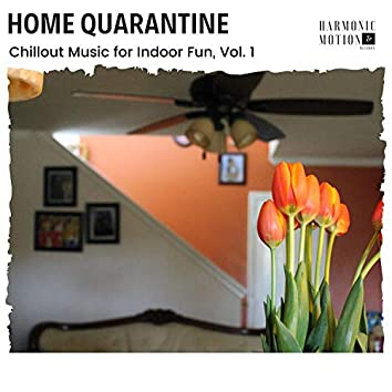 Home Quarantine - Chillout Music For Indoor Fun, Vol. 1