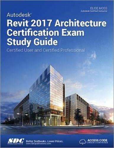 Autodesk Revit 2017 Architecture Certification Exam Study Guide (Including unique access code)