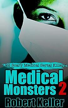 True Crime: Medical Monsters Volume 2: Nurses and Doctors Who Kill by [Robert Keller]