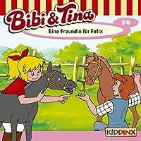 Eine Freundin für Felix (Bibi und Tina 30) Hörbuch
