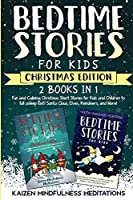 Bedtime Stories for Kids: Christmas Edition - Fun and Calming Tales for Your Children to Help Them Fall Asleep Fast! Santa Claus, Elves, Reindeers, and More!