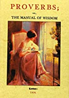 Proverbs; or, the Manual of Wisdom (Maxtor Facsimile Editions)