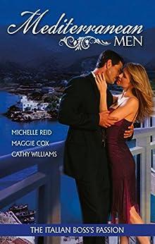 Mediterranean Men: The Italian Boss's Passion - 3 Book Box Set, Volume 2 (Mistress to a Millionaire) by [Cathy Williams, Maggie Cox, Michelle Reid]