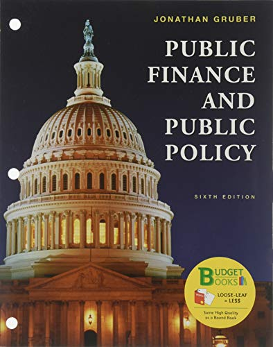 Compare Textbook Prices for Loose-Leaf Version for Public Finance Public Policy Sixth Edition ISBN 9781319105266 by Gruber, Jonathan