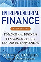 Entrepreneurial Finance: Finance and Business Strategies for the Serious Entrepreneur