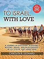 To Israel, With Love: A Journey of Discovery in History, Mystery, Travel, and Relationships . . . in full color and large print