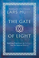 The Gate of Light: Healing Practices to Connect You to Source Energy