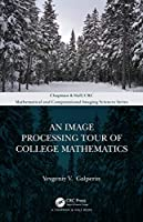 An Image Processing Tour of College Mathematics (Chapman & Hall/CRC Mathematical and Computational Imaging Sciences Series)