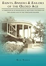 Saints, Sinners and Sailors of the Gilded Age: A compendium of biographical sketches centered on the Gilded Age in the Thousand Islands