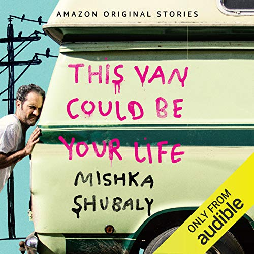 This Van Could Be Your Life Audiobook By Mishka Shubaly cover art