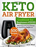 Keto Air Fryer Cookbook for Beginners #2020: 500 Foolproof Air Fryer Recipes for Quick & Easy Weight Loss (Keto Cookbook)