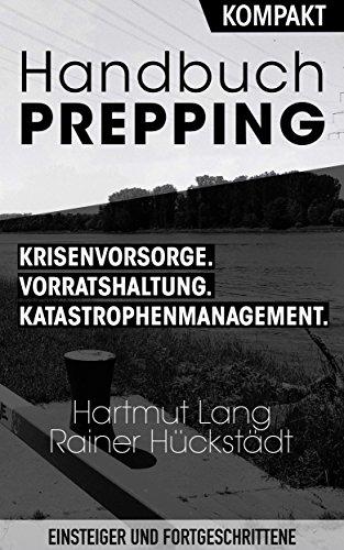 Handbuch Prepping – Krisenvorsorge, Vorratshaltung, Katastrophenmanagement: Der Survival Guide für Einsteiger und fortgeschrittene Prepper.