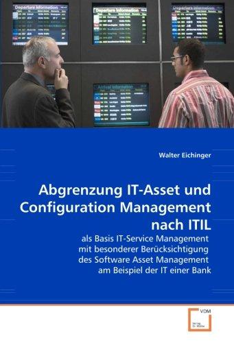 Abgrenzung IT-Asset und Configuration Management nach ITIL: als Basis IT-Service Management  mit besonderer Berücksichtigung  des Software Asset Management  am Beispiel der IT einer Bank