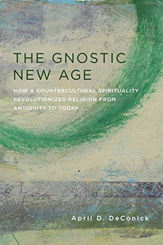 The Gnostic New Age: How a Countercultural Spirituality Revolutionized Religion from Antiquity to Today (English Edition)