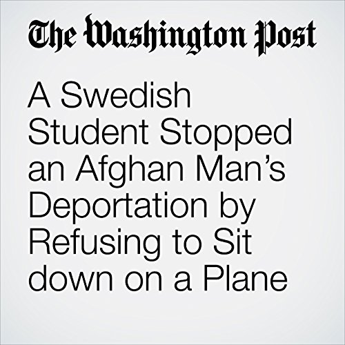 A Swedish Student Stopped an Afghan Man's Deportation by Refusing to Sit down on a Plane copertina