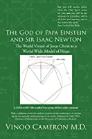 The God of Papa Einstein and Sir Isaac Newton: The World Vision of Jesus Christ as a World-Wide Model of Hope