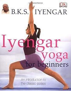 Iyengar Yoga For Beginners By B K S Iyengar Ebook Xjc Free Ebook Pdf Download Read Online