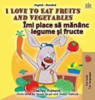 I Love to Eat Fruits and Vegetables (English Romanian Bilingual Book for Kids) (English Romanian Bilingual Collection)