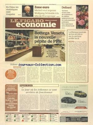 FIGARO ECONOMIE (LE) [No 21034] du 17/03/2012 - BOTTEGA VENETA - LA NOUVELLE PEPITE DE PPR - UTILISER SA VOITURE COUTE DE MOINS EN MOINS CHER - LE JOUR OU LES EOLIENNES SE SONT ARRETEES DE FONCTIONNER - LA BANQUE POSTALE ARRIVE EN FORCE SUR LE SECTEUR PUBLIC LOCAL - DELBARD - VICTIME D'UNE CRISE DE CROISSANCE - ZONE EURO - MERKEL VEUT IMPOSER WOLFGANG SCHAUBLE A LA TETE DE L'EUROGROUPE - EN CHINE LES STATISTIQUES SONT TRUQUEES