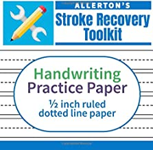 Stroke Recovery Toolkit: Handwriting Practice Paper: 1/2 Inch Ruled Dotted Line Paper for Handwriting Rehabilitation (Allerton's Stroke Recovery Toolkit)