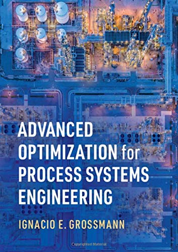 Compare Textbook Prices for Advanced Optimization for Process Systems Engineering Cambridge Series in Chemical Engineering 1 Edition ISBN 9781108831659 by Grossmann, Ignacio E.