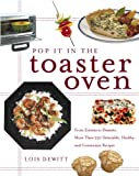Pop It in the Toaster Oven: From Entrees to Desserts, More Than 250 Delectable, Healthy, and Convenient Recipes: A Cookbook (English Edition)