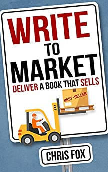 [Chris Fox]のWrite to Market: Deliver a Book that Sells (Write Faster, Write Smarter 3) (English Edition)