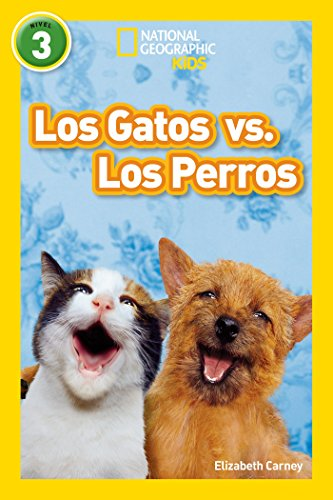 Download National Geographic Readers: Los Gatos vs. Los Perros (Cats vs. Dogs) (Spanish Edition) B012GXPJ2M