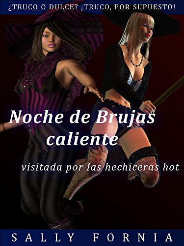 Noche de Brujas caliente: visitada por las hechiceras hot (Spanish Edition)