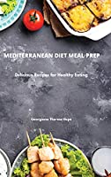 Mediterranean Diet Meal Prep: Delicious Recipes for Healthy Eating