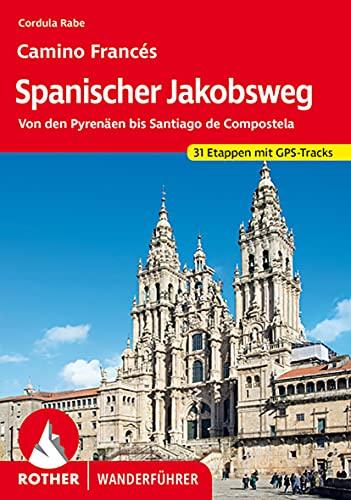 Spanischer Jakobsweg: Von den Pyrenäen bis Santiago de Compostela. 42 Etappen. Mit GPS-Tracks (Rother Wanderführer)