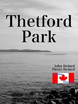 Thetford Park: Halifax to Liverpool on a coal burning ship stuffed with ammo.  What could possibly go wrong? (Canadian Character Series Book 1) by [John Bedard, Pierre Bedard]