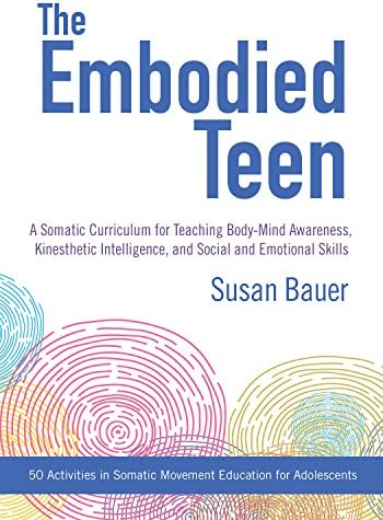 The Embodied Teen A Somatic Curriculum for Teaching Body Mind Awareness Kinesthetic Intelligence product image