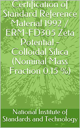 Certification of Standard Reference Material 1992 / ERM-FD305 Zeta Potential - Colloidal Silica (Nominal Mass Fraction 0.15 {5bd9d717a6cefbc3b2fd2ad57a979a6d117b77f156ad9e650e8c3ca3bc6f4675}) (English Edition)