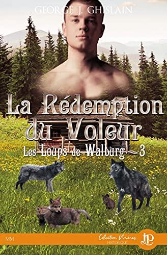 La rédemption du voleur: Les loups de Walburg #3 par [George J. Ghislain]