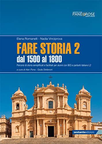 Fare storia. Percorsi di storia semplificati e facilitati per alunni con BES e parlanti italiano L2. Per le Scuole superiori