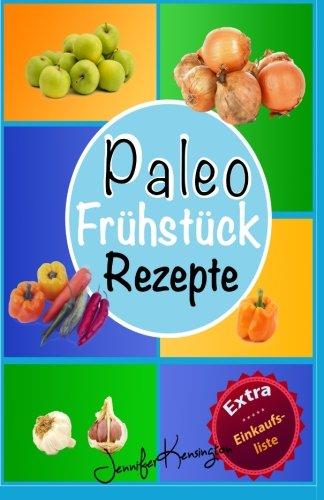 Paleo Rezepte Kochbuch Frühstück: 40 Rezepte zum Frühstück und mehr aus der Paleo Diät | Gerichte auf deutsch inklusive Zutaten (Paleo Diät Plan, Band 1)