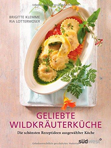Geliebte Wildkräuterküche: Die schönsten Rezeptideen ausgewählter Köche