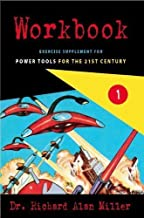 Workbook 1 Exercise Supplement for Power Tools for the 21st Century by Dr. Richard Alan Miller (2013-05-03)