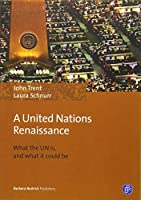 A United Nations Renaissance: What the Un Is, and What It Could Be