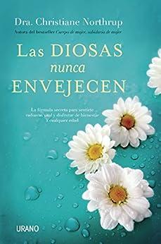 Las diosas nunca envejecen (Crecimiento personal) (Spanish Edition) par [Christiane Northrup, Victoria E. Horrillo Ledesma]
