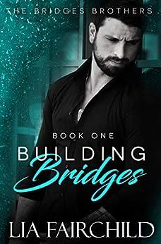 Building Bridges (Bridges Brothers Book 1) by [Lia Fairchild]