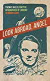Look Abroad, Angel: Thomas Wolfe and the Geographies of Longing (The New Southern Studies Series)