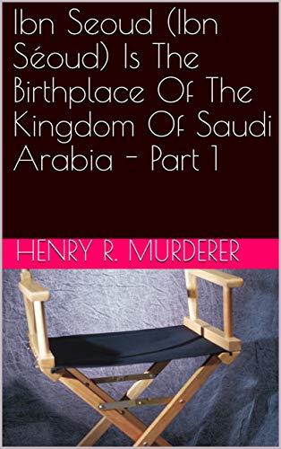 Ibn Seoud (Ibn Séoud) Is The Birthplace Of The Kingdom Of Saudi Arabi
