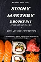 Sushy Mastery 2 Books in 1