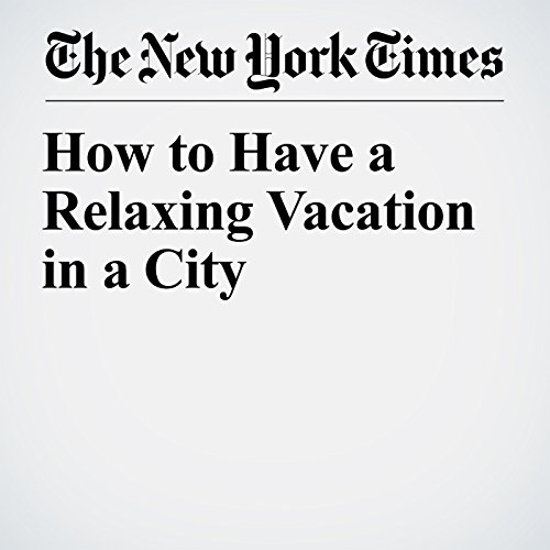 How to Have a Relaxing Vacation in a City copertina