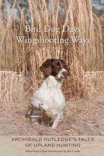 Bird Dog Days, Wingshooting Ways: Archibald Rutledges Tales of Upland  Hunting