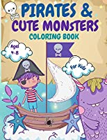 Pirates and Monsters Coloring Book For Kids: For Children Age 4-8, 8-12, Discover Hours of Coloring Fun for Kids, Monsters Coloring Book for Kids Ages 2-4 4-8, Teens Activity Book Colouring Pirates Kids Workbook Pirates Books For Teens